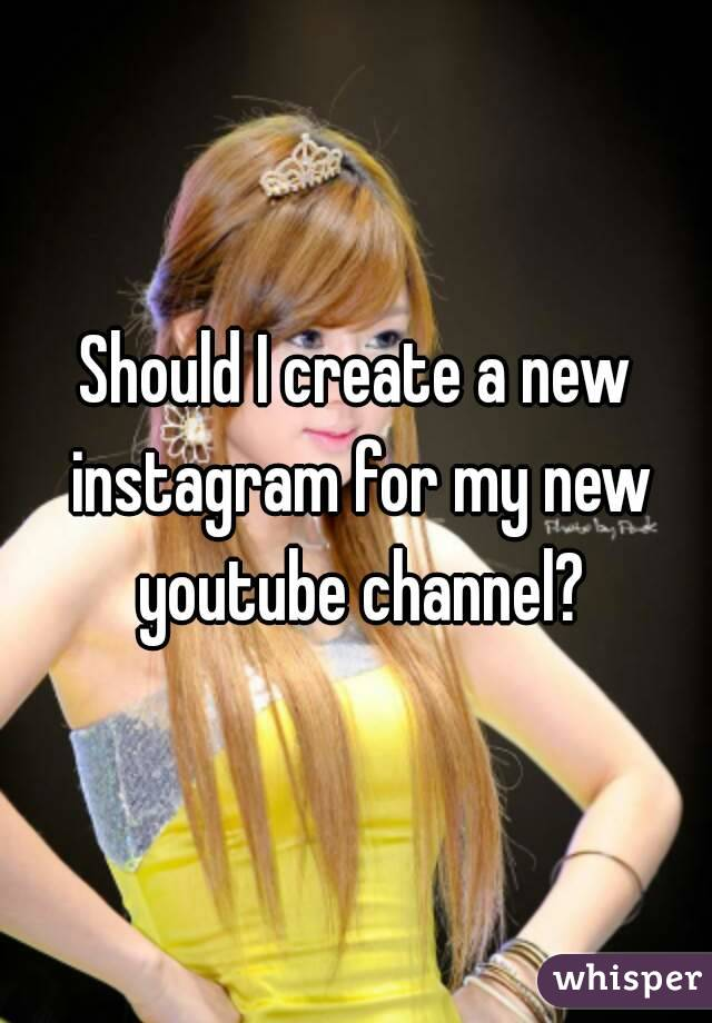 Should I create a new instagram for my new youtube channel?