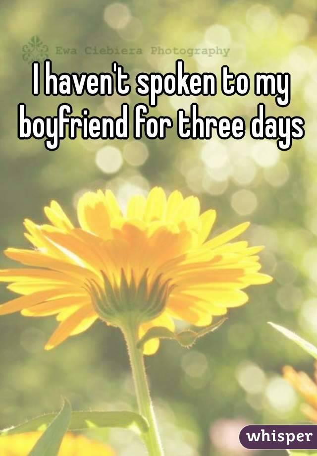 I haven't spoken to my boyfriend for three days