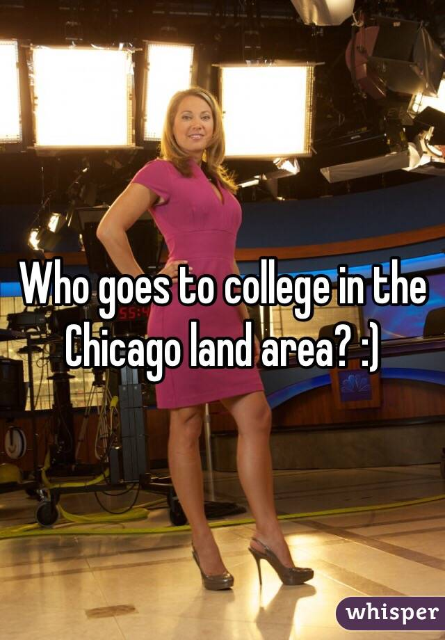 Who goes to college in the Chicago land area? :)