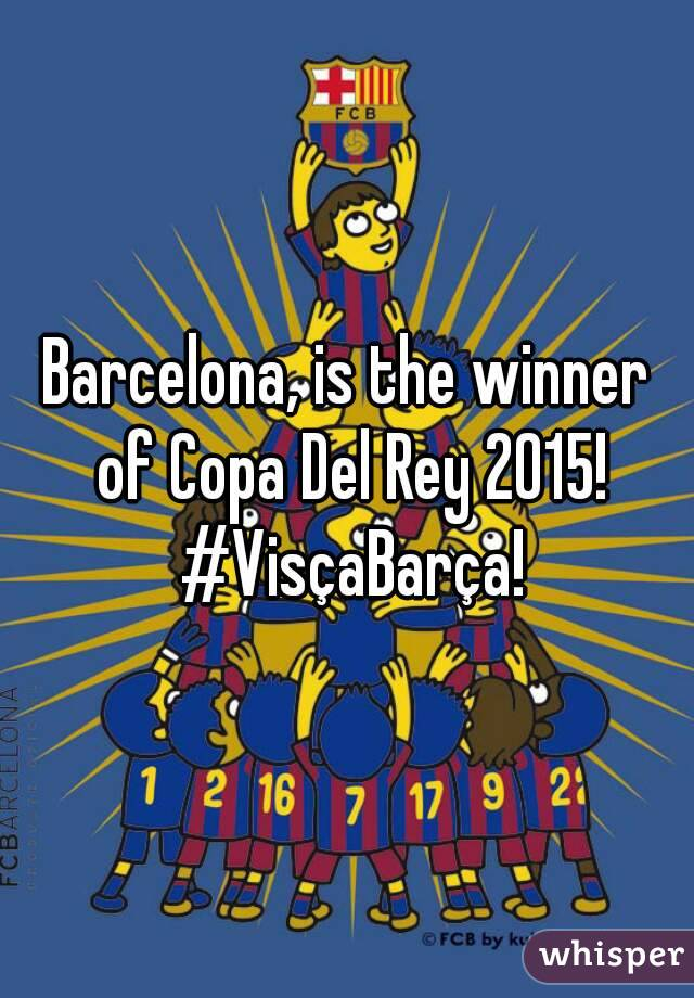 Barcelona, is the winner of Copa Del Rey 2015! #VisçaBarça!