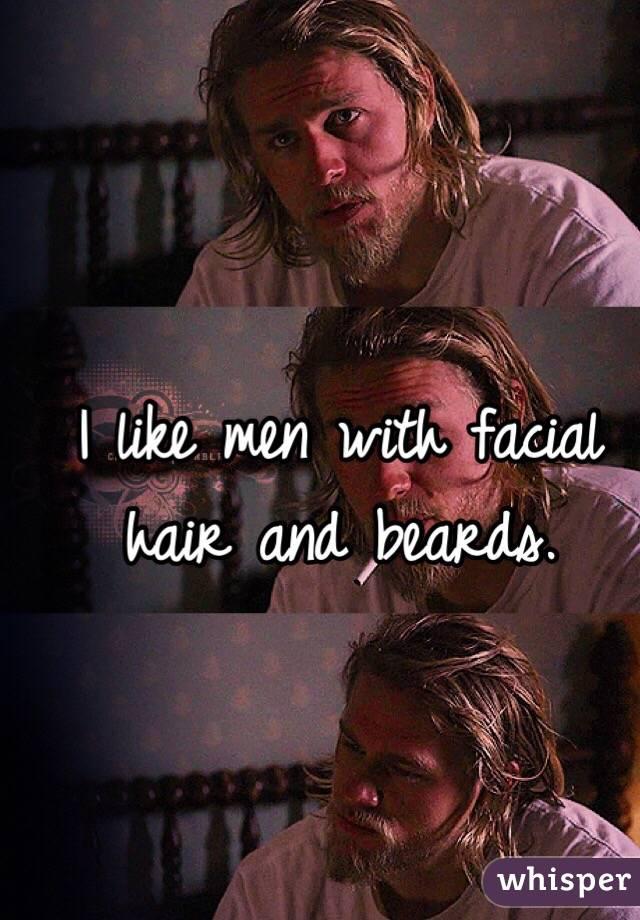I like men with facial hair and beards.