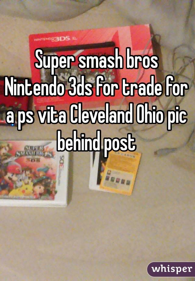 Super smash bros Nintendo 3ds for trade for a ps vita Cleveland Ohio pic behind post