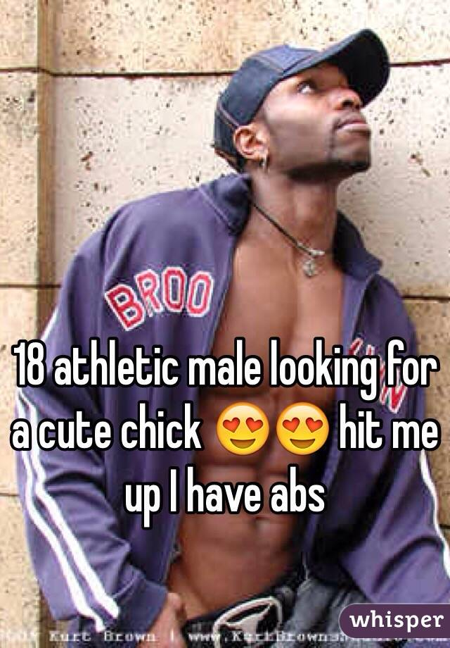 18 athletic male looking for a cute chick 😍😍 hit me up I have abs