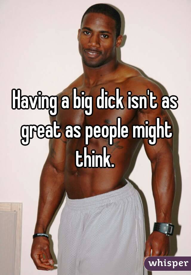 Having a big dick isn't as great as people might think.