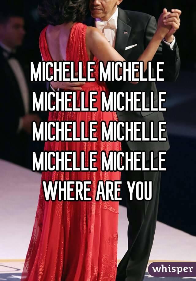 MICHELLE MICHELLE MICHELLE MICHELLE MICHELLE MICHELLE MICHELLE MICHELLE WHERE ARE YOU