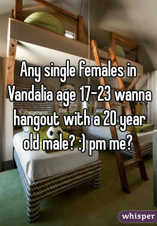Any single females in Vandalia age 17-23 wanna hangout with a 20 year old male? :) pm me?