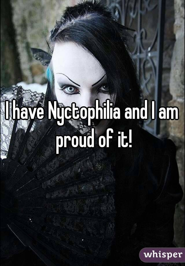 I have Nyctophilia and I am proud of it!