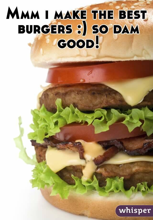 Mmm i make the best burgers :) so dam good!