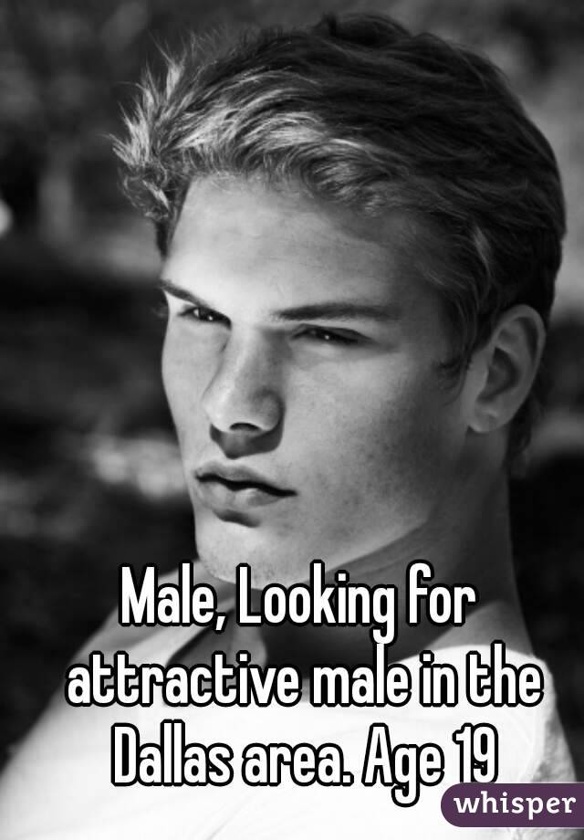 Male, Looking for attractive male in the Dallas area. Age 19
