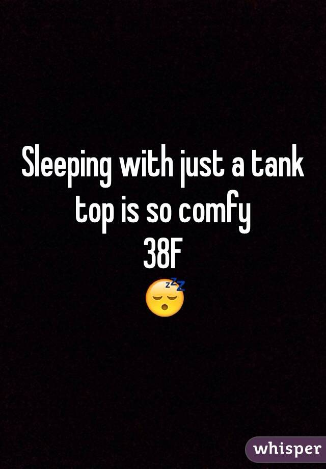 Sleeping with just a tank top is so comfy 38F 😴