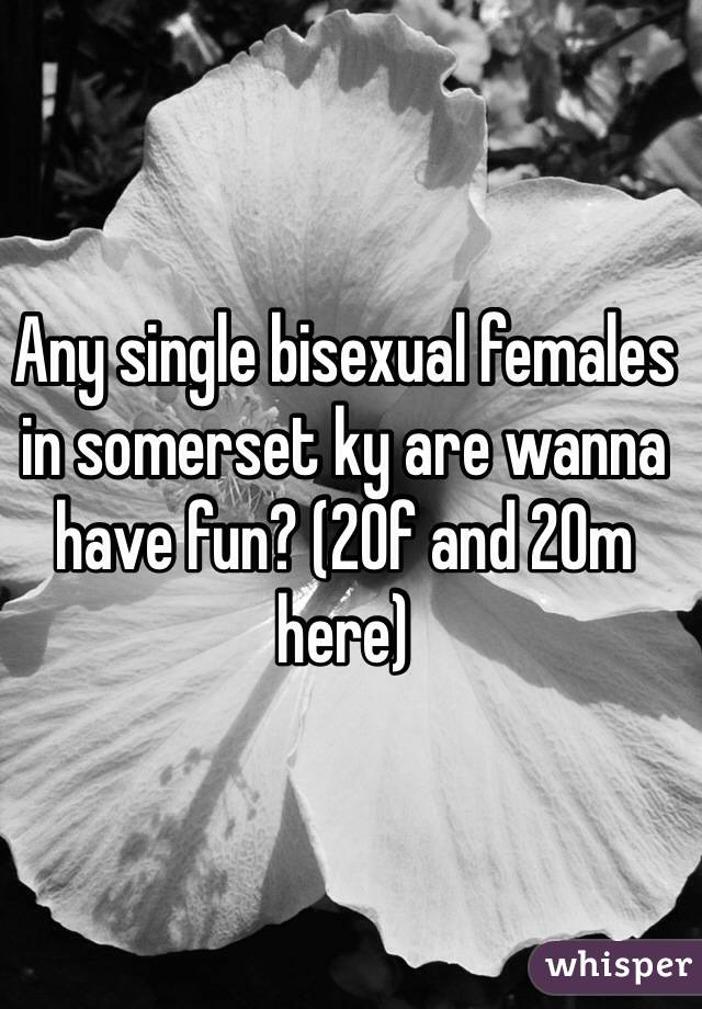 Any single bisexual females in somerset ky are wanna have fun? (20f and 20m here)