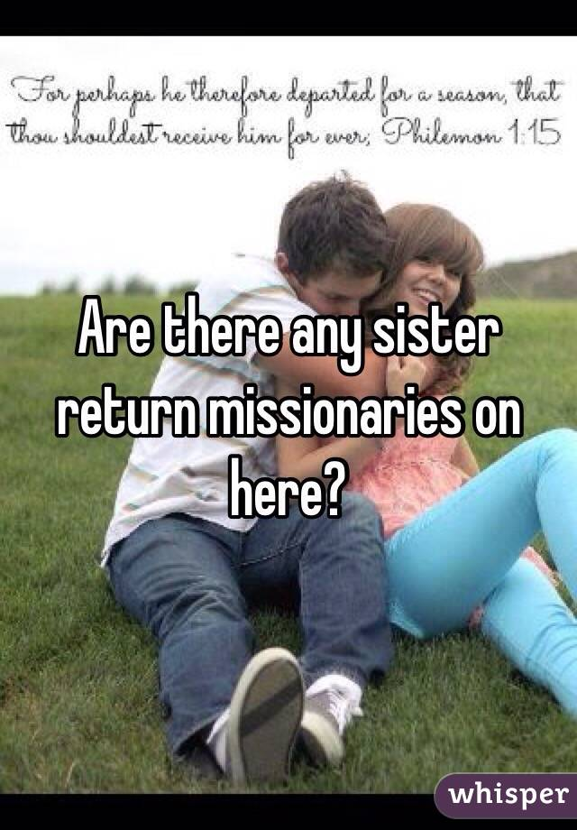 Are there any sister return missionaries on here?