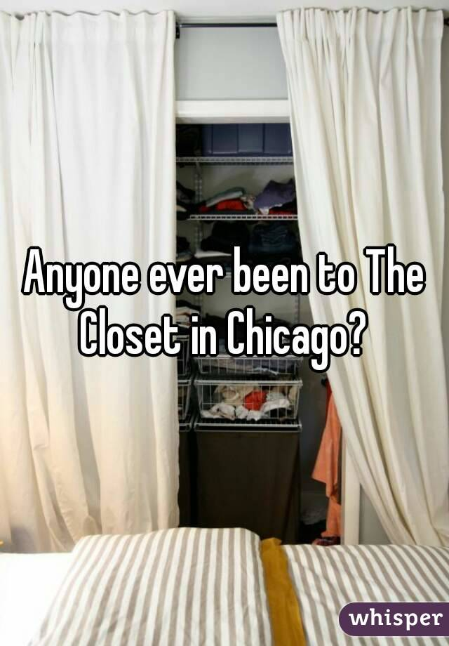 Anyone ever been to The Closet in Chicago?