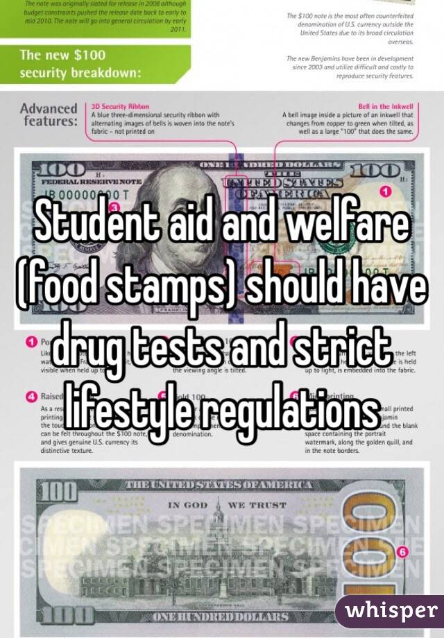 Student aid and welfare (food stamps) should have drug tests and strict lifestyle regulations