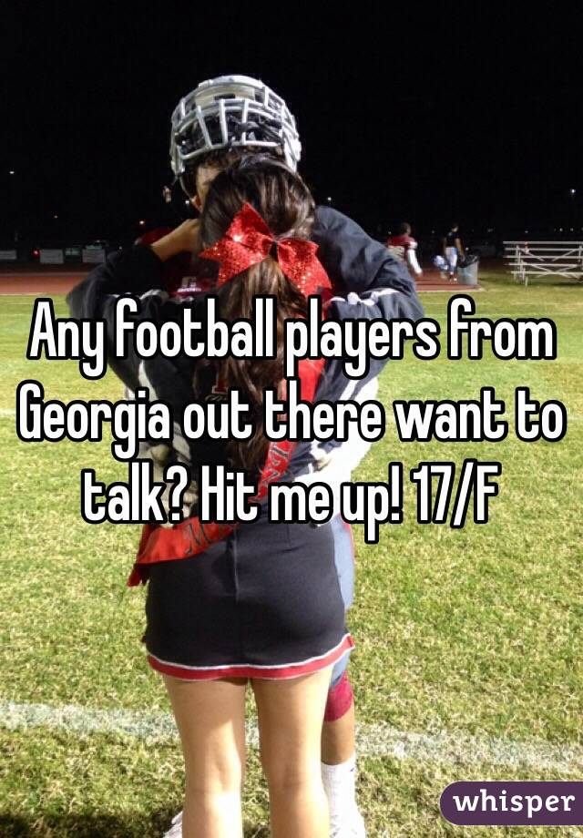 Any football players from Georgia out there want to talk? Hit me up! 17/F