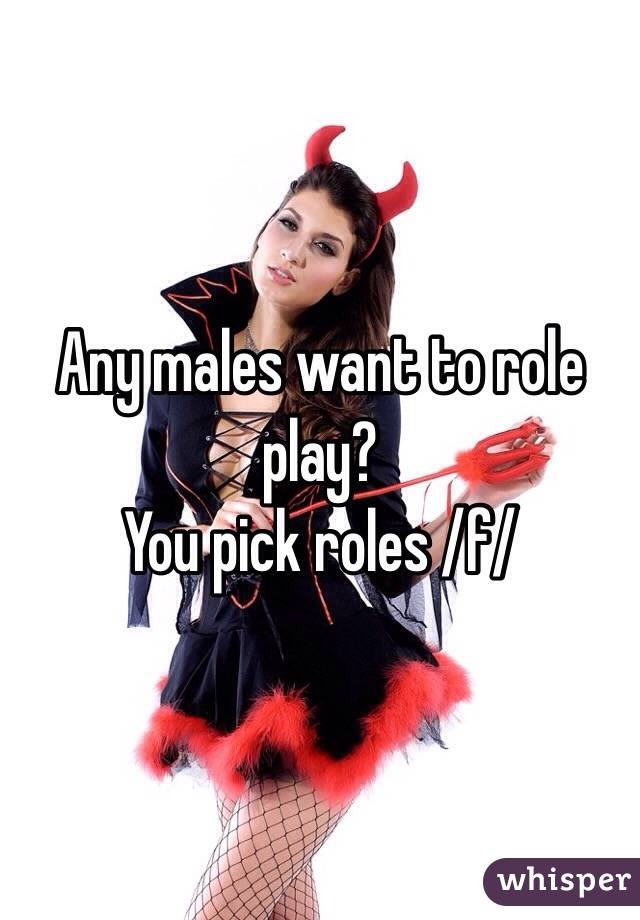 Any males want to role play? You pick roles /f/