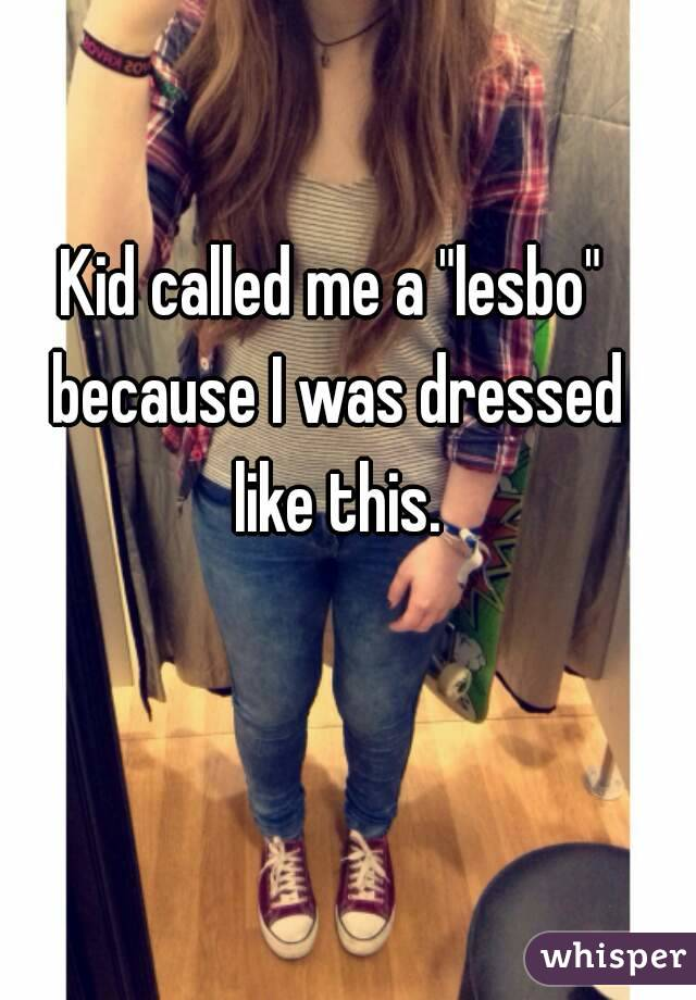 """Kid called me a """"lesbo"""" because I was dressed like this."""