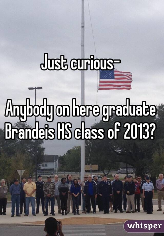 Just curious-  Anybody on here graduate Brandeis HS class of 2013?