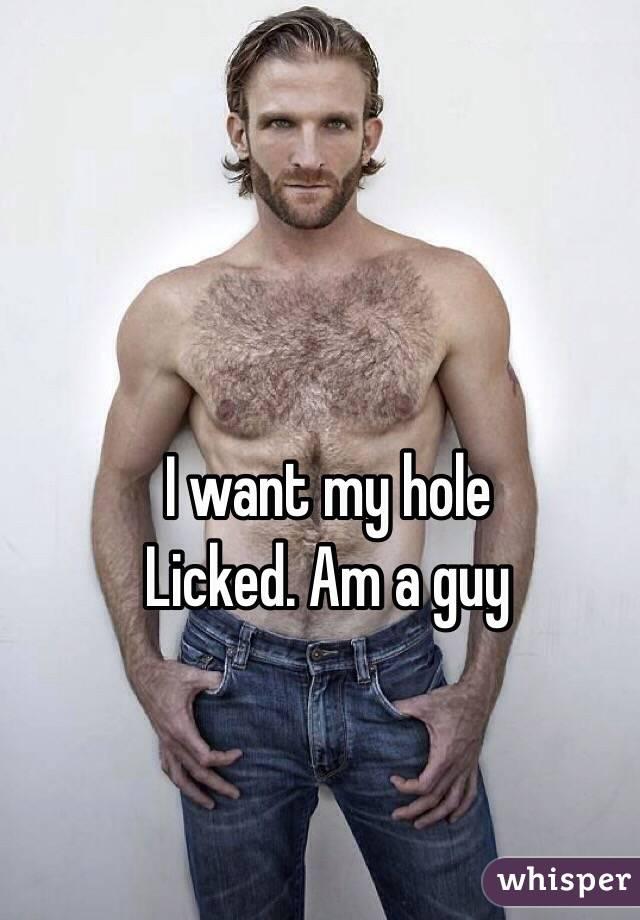 I want my hole Licked. Am a guy