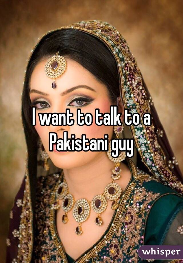 I want to talk to a Pakistani guy