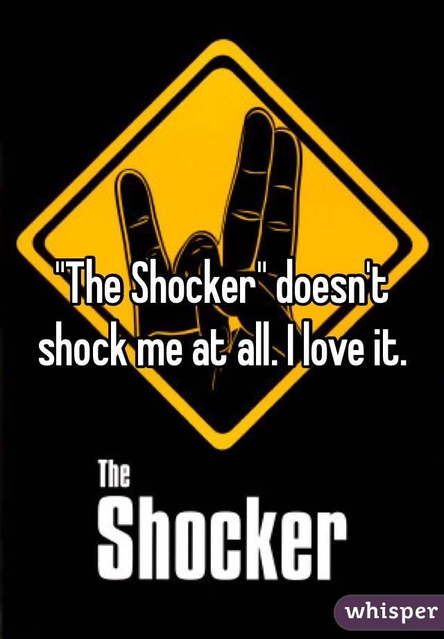 """""""The Shocker"""" doesn't shock me at all. I love it."""