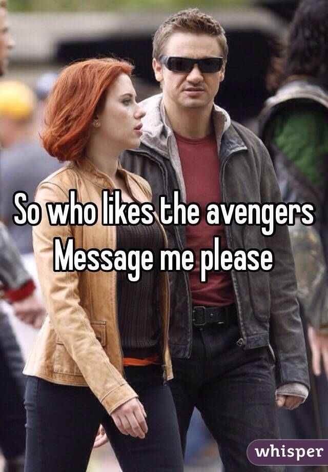 So who likes the avengers  Message me please