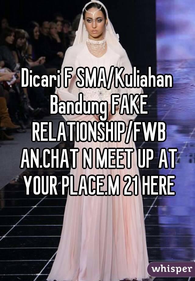 Dicari F SMA/Kuliahan Bandung FAKE RELATIONSHIP/FWB AN.CHAT N MEET UP AT YOUR PLACE.M 21 HERE