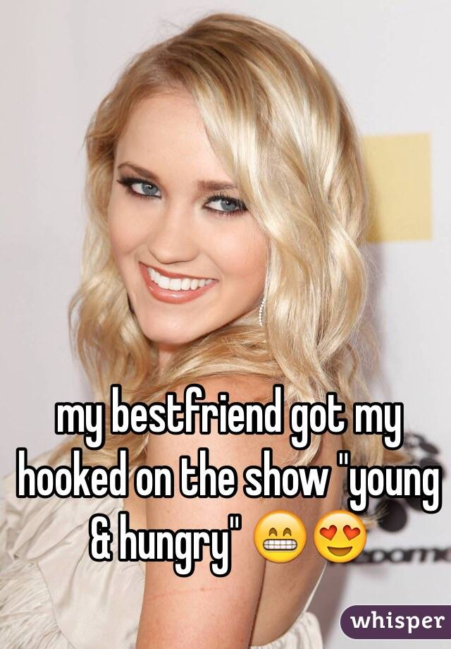 "my bestfriend got my hooked on the show ""young & hungry"" 😁😍"