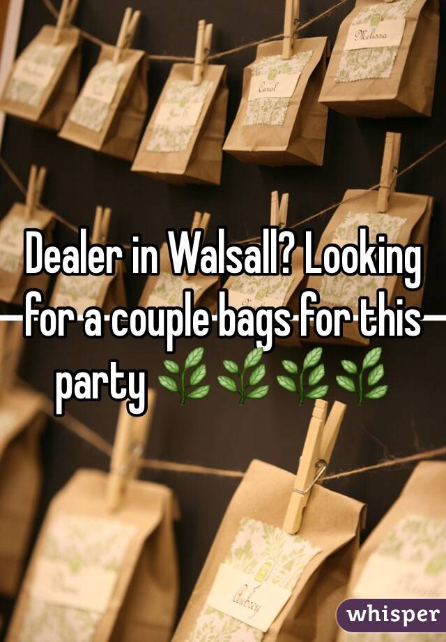 Dealer in Walsall? Looking for a couple bags for this party 🌿🌿🌿🌿