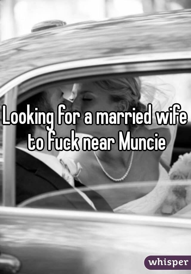 Looking for a married wife to fuck near Muncie