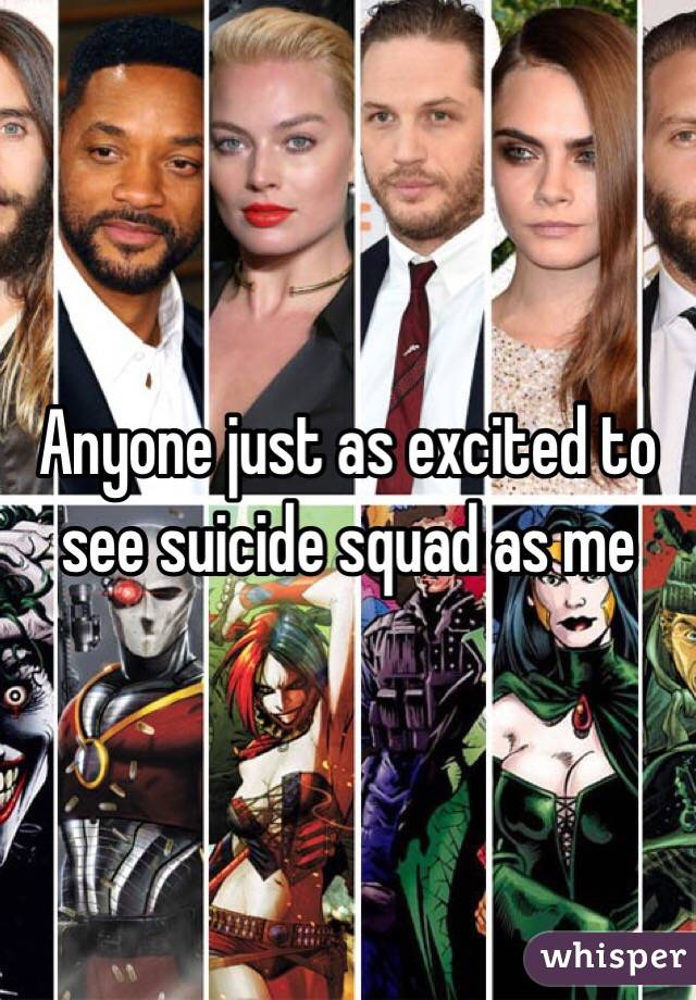 Anyone just as excited to see suicide squad as me