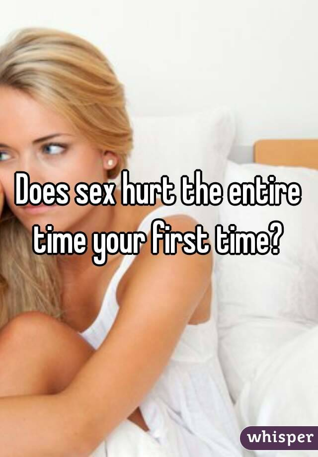 Does sex hurt the entire time your first time?