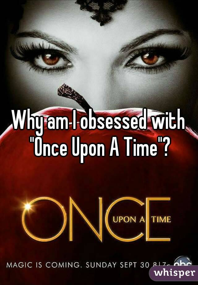 """Why am I obsessed with """"Once Upon A Time""""?"""