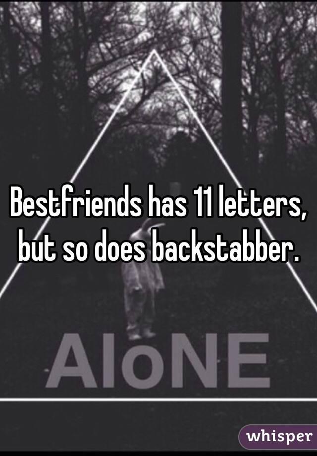 Bestfriends has 11 letters, but so does backstabber.