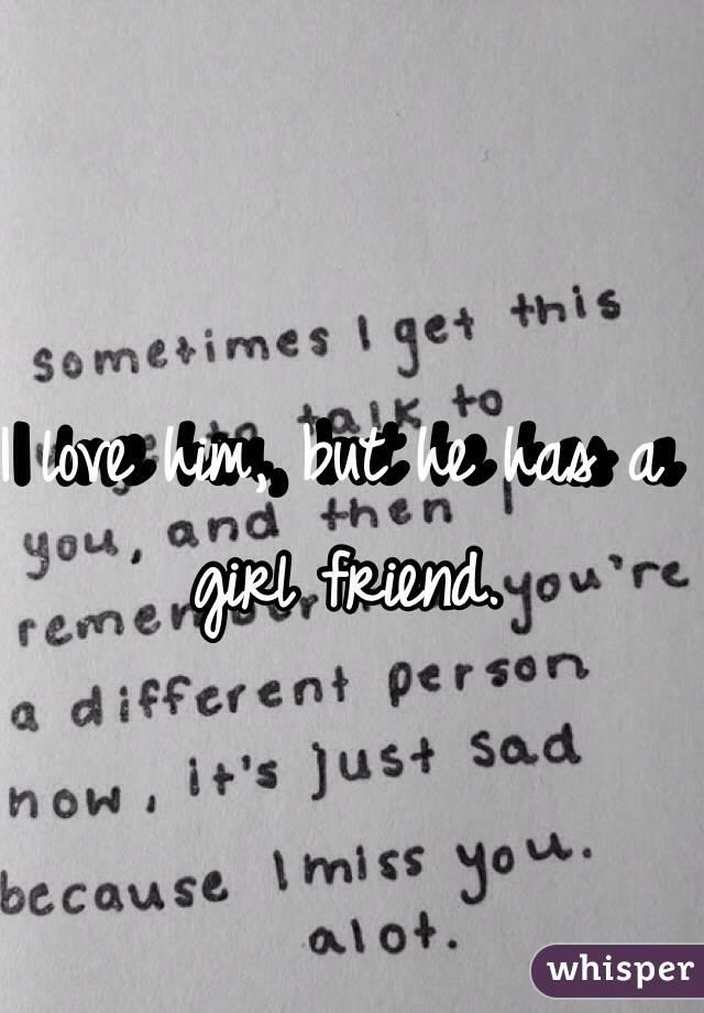 I love him, but he has a girl friend.