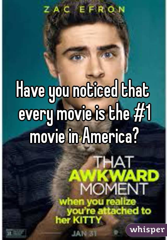 Have you noticed that every movie is the #1 movie in America?