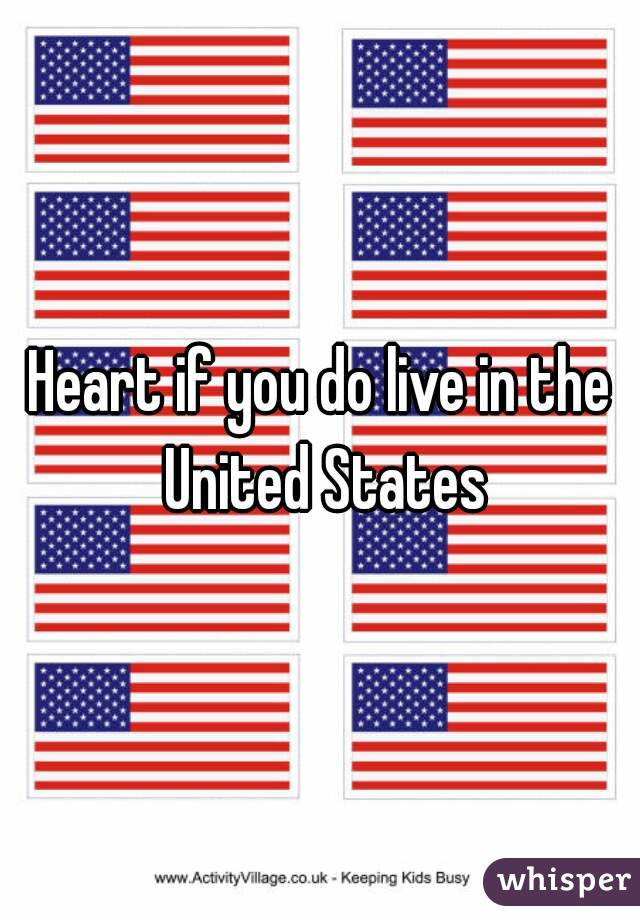Heart if you do live in the United States