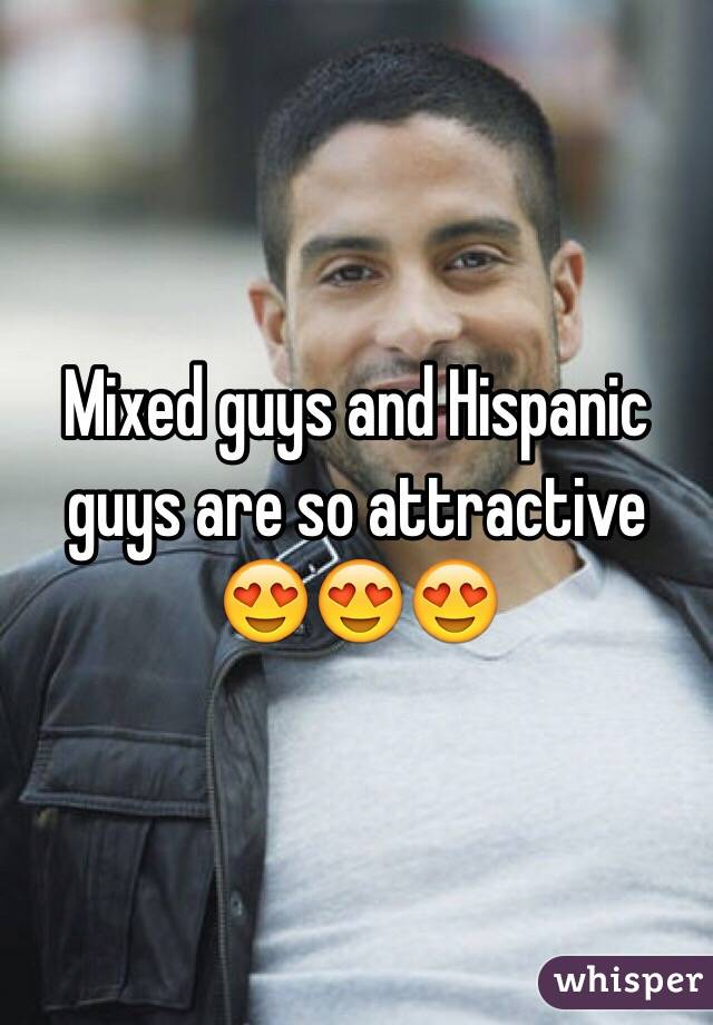 Mixed guys and Hispanic guys are so attractive 😍😍😍