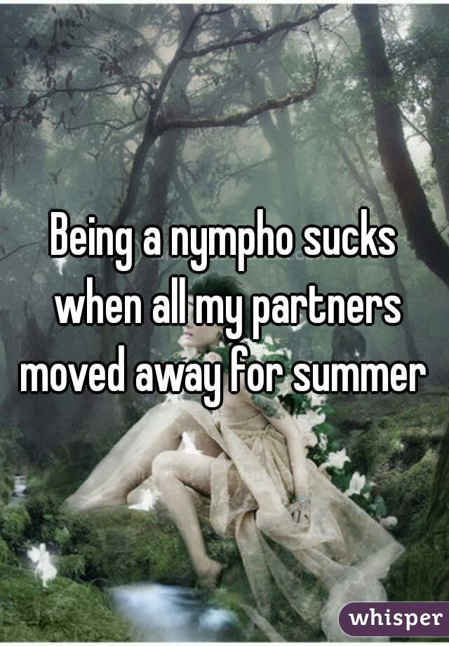 Being a nympho sucks when all my partners moved away for summer