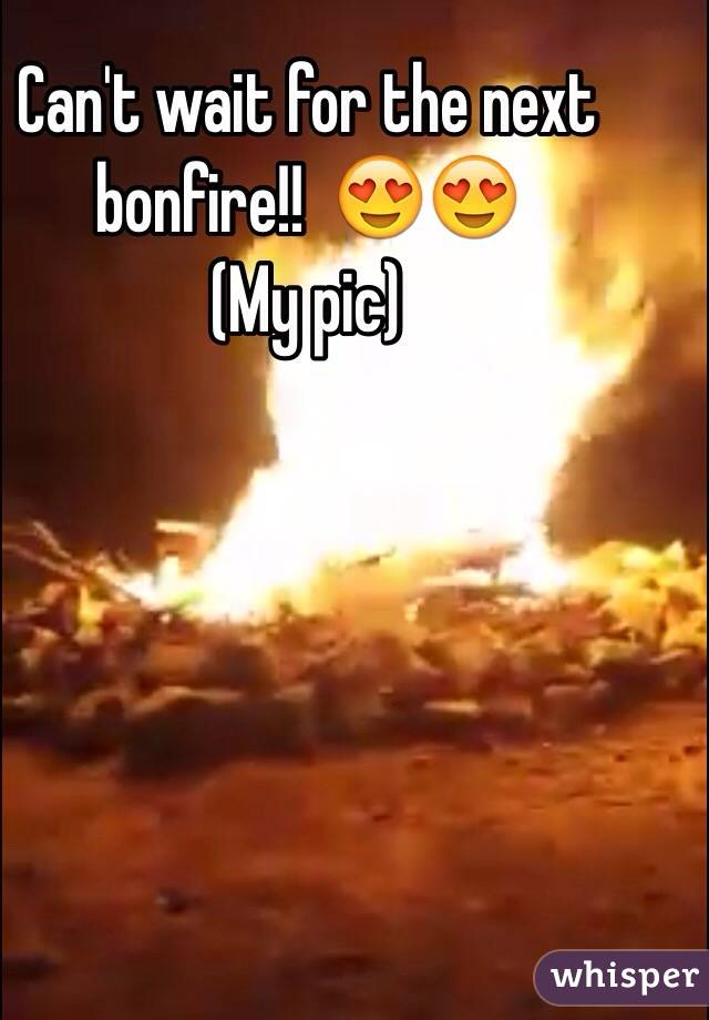 Can't wait for the next bonfire!!  😍😍  (My pic)