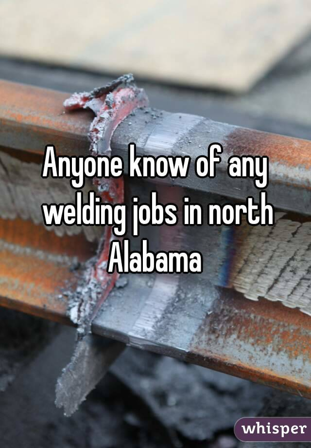 Anyone know of any welding jobs in north Alabama