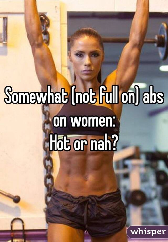 Somewhat (not full on) abs on women: Hot or nah?