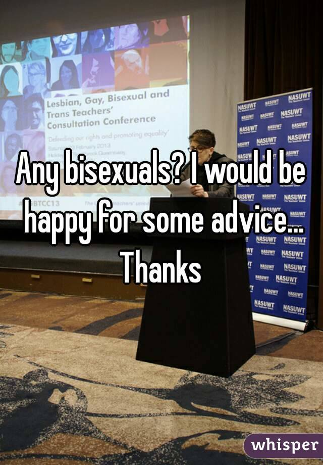 Any bisexuals? I would be happy for some advice... Thanks