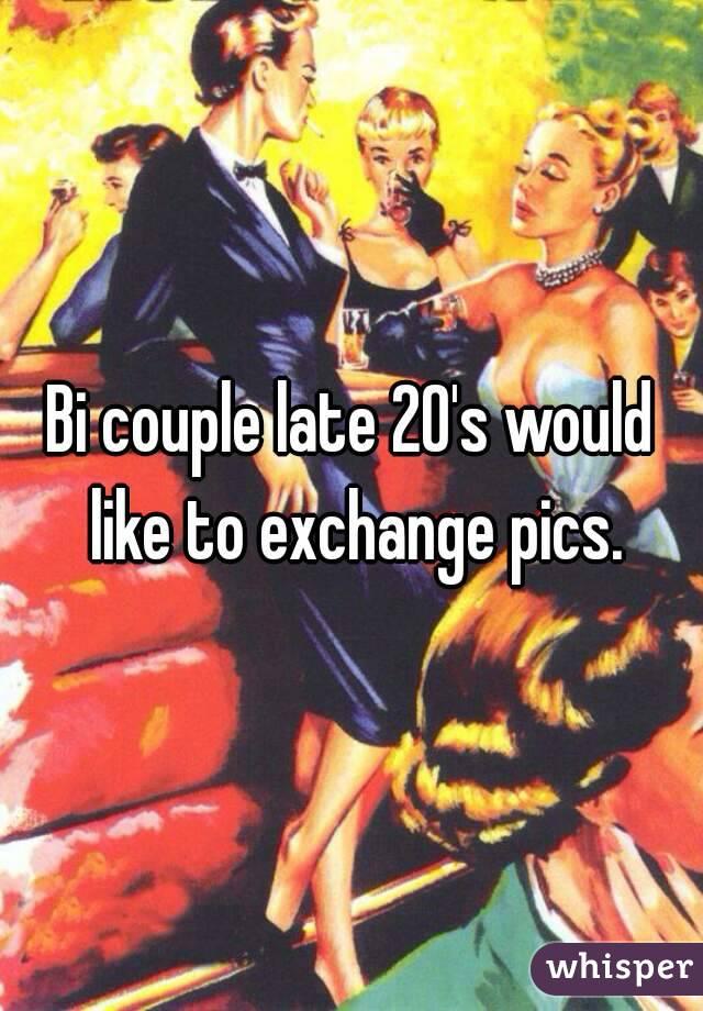 Bi couple late 20's would like to exchange pics.