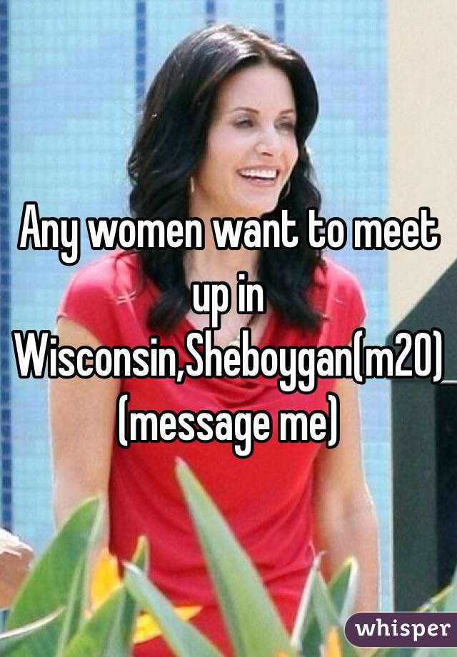Any women want to meet up in Wisconsin,Sheboygan(m20)(message me)