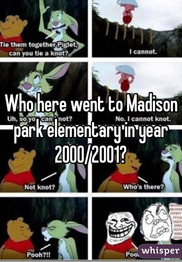 Who here went to Madison park elementary in year 2000/2001?