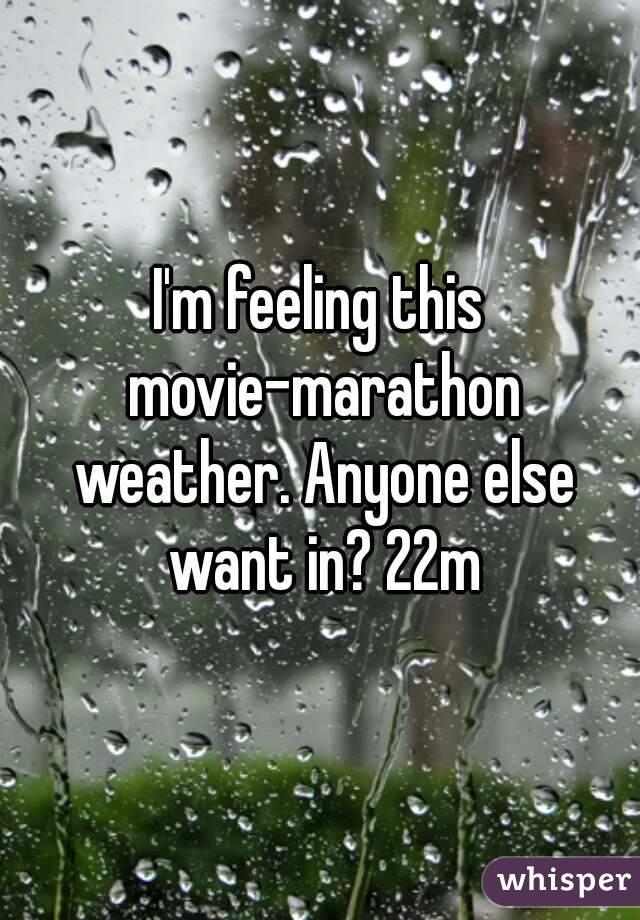 I'm feeling this movie-marathon weather. Anyone else want in? 22m
