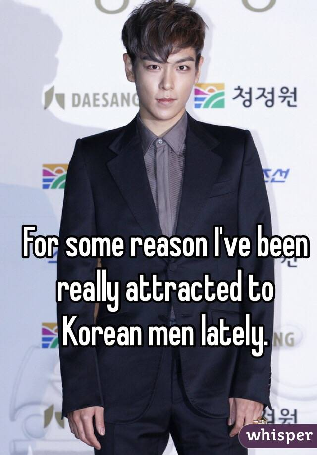 For some reason I've been really attracted to Korean men lately.