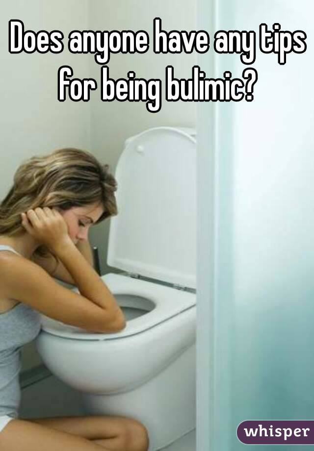 Does anyone have any tips for being bulimic?
