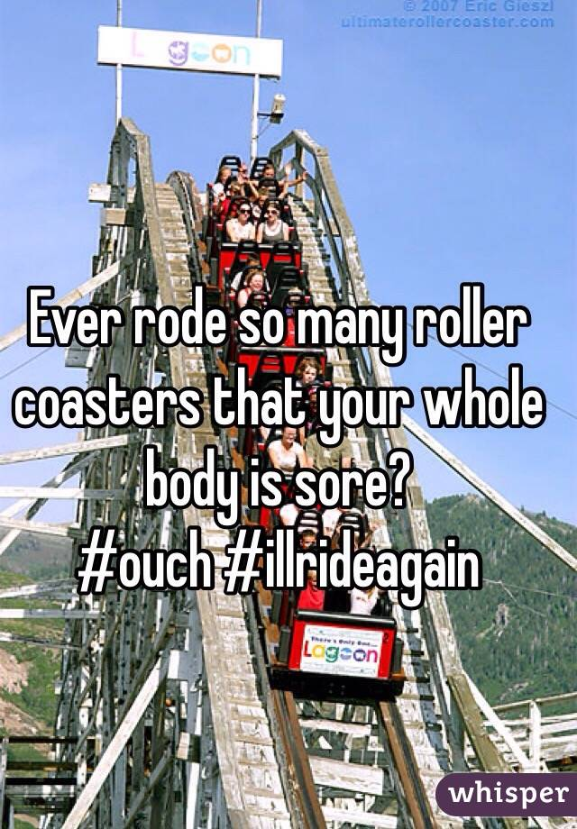 Ever rode so many roller coasters that your whole body is sore? #ouch #illrideagain